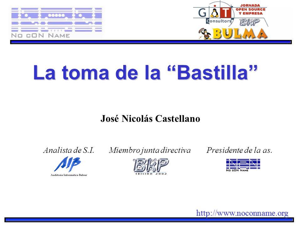 José Nicolás Castellano Analista de S.I. Miembro junta directiva Presidente de la as. La toma de la Bastilla http://www.noconname.org