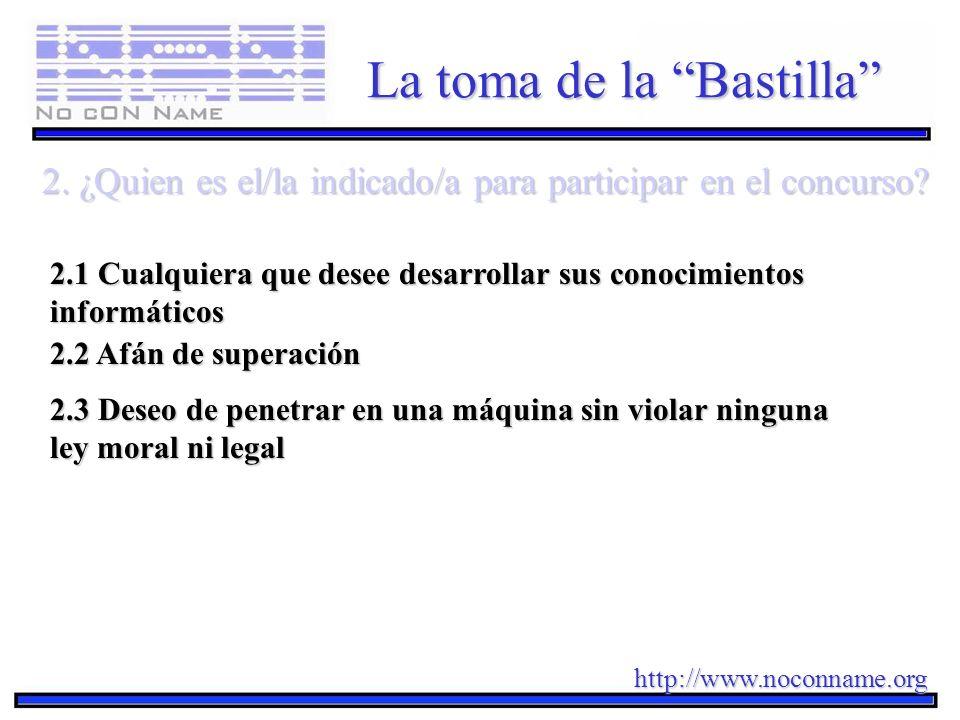http://www.noconname.org La toma de la Bastilla 2. ¿Quien es el/la indicado/a para participar en el concurso? 2.1 Cualquiera que desee desarrollar sus