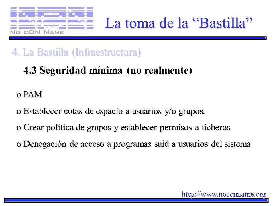 http://www.noconname.org La toma de la Bastilla 4. La Bastilla (Infraestructura) 4.3 Seguridad mínima (no realmente) o PAM o Establecer cotas de espac