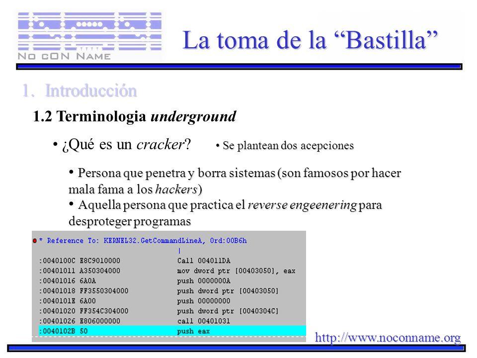 http://www.noconname.org La toma de la Bastilla 1.Introducción 1.2 Terminologia underground ¿Qué es un cracker? Se plantean dos acepciones Se plantean