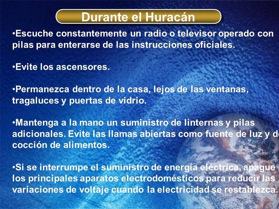 Durante el Huracán Escuche constantemente un radio o televisor operado con pilas para enterarse de las instrucciones oficiales. Evite los ascensores.