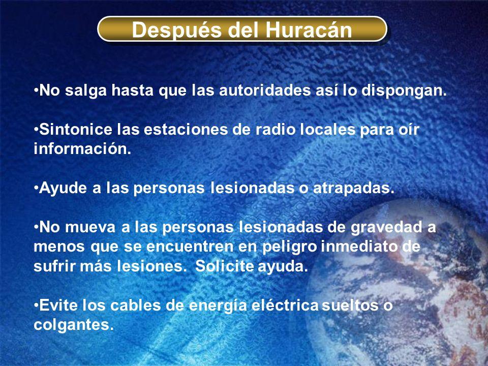 Después del Huracán No salga hasta que las autoridades así lo dispongan. Sintonice las estaciones de radio locales para oír información. Ayude a las p