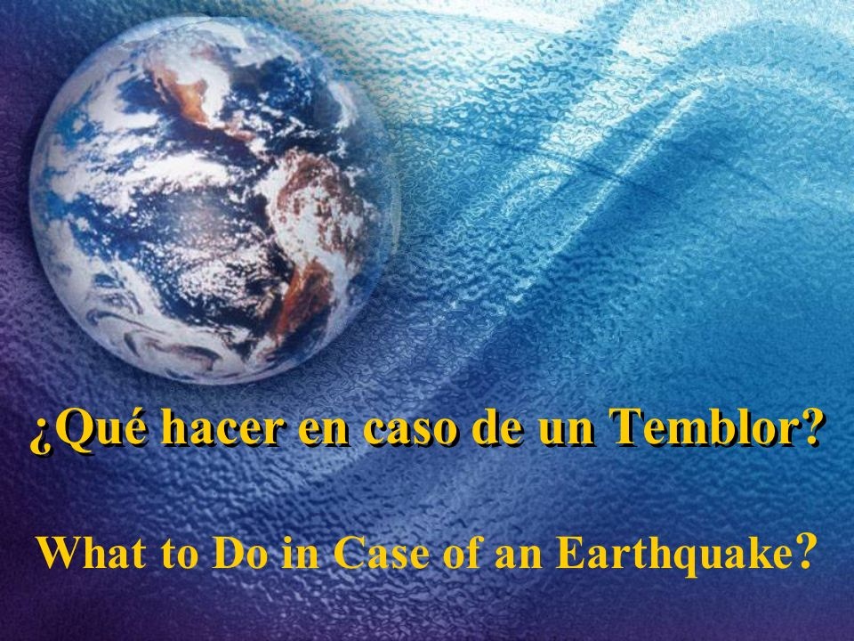 ¿Qué hacer en caso de un Temblor? What to Do in Case of an Earthquake ?