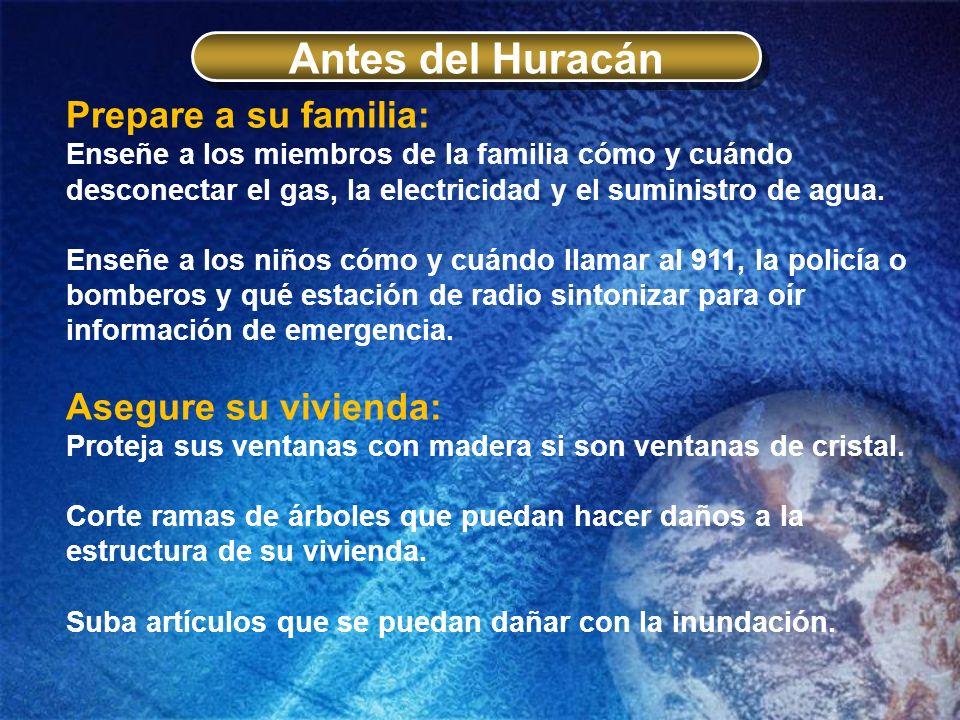 Antes del Huracán Prepare a su familia: Enseñe a los miembros de la familia cómo y cuándo desconectar el gas, la electricidad y el suministro de agua.