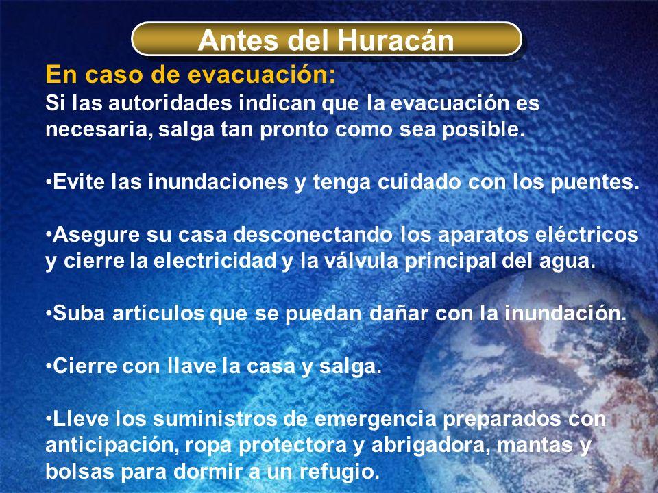Antes del Huracán En caso de evacuación: Si las autoridades indican que la evacuación es necesaria, salga tan pronto como sea posible. Evite las inund