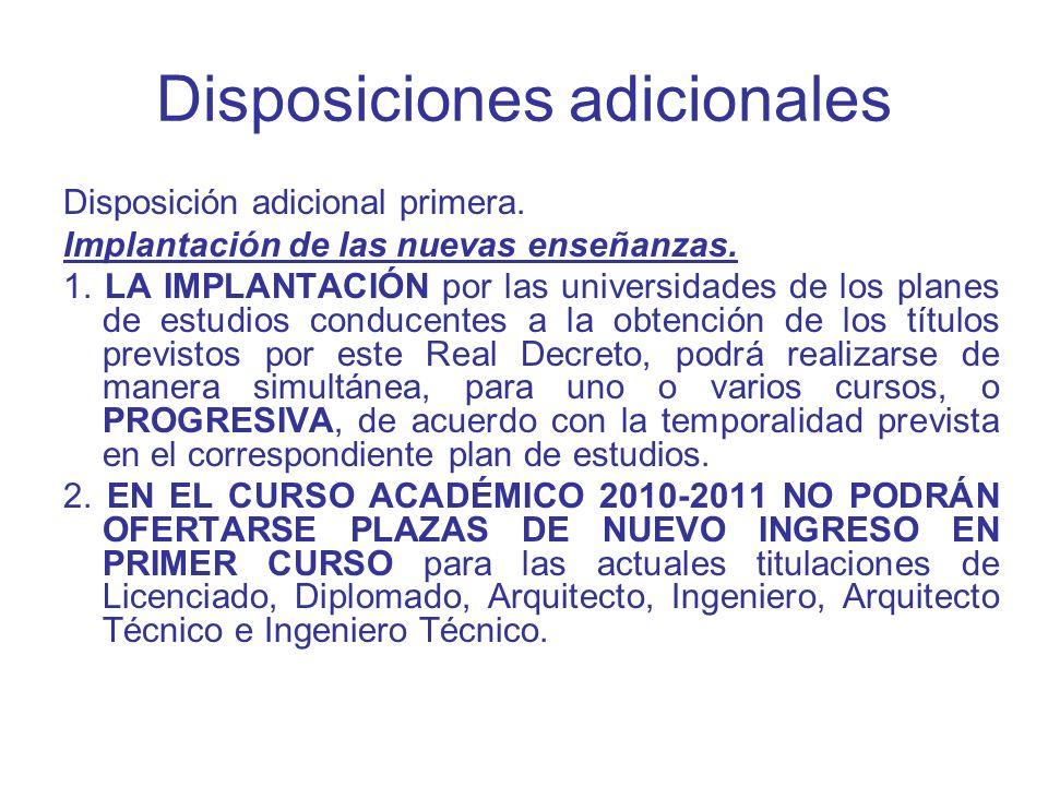 Disposiciones adicionales Disposición adicional primera. Implantación de las nuevas enseñanzas. 1. LA IMPLANTACIÓN por las universidades de los planes