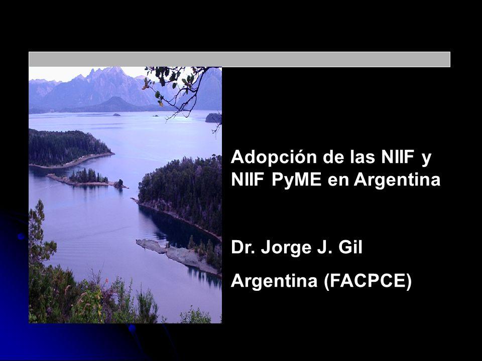 Adopción de las NIIF y NIIF PyME en Argentina Dr. Jorge J. Gil Argentina (FACPCE)