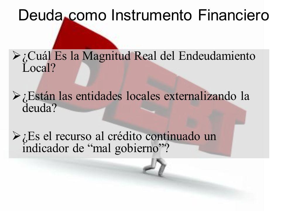 Deuda como Instrumento Financiero ¿Cuál Es la Magnitud Real del Endeudamiento Local? ¿Están las entidades locales externalizando la deuda? ¿Es el recu