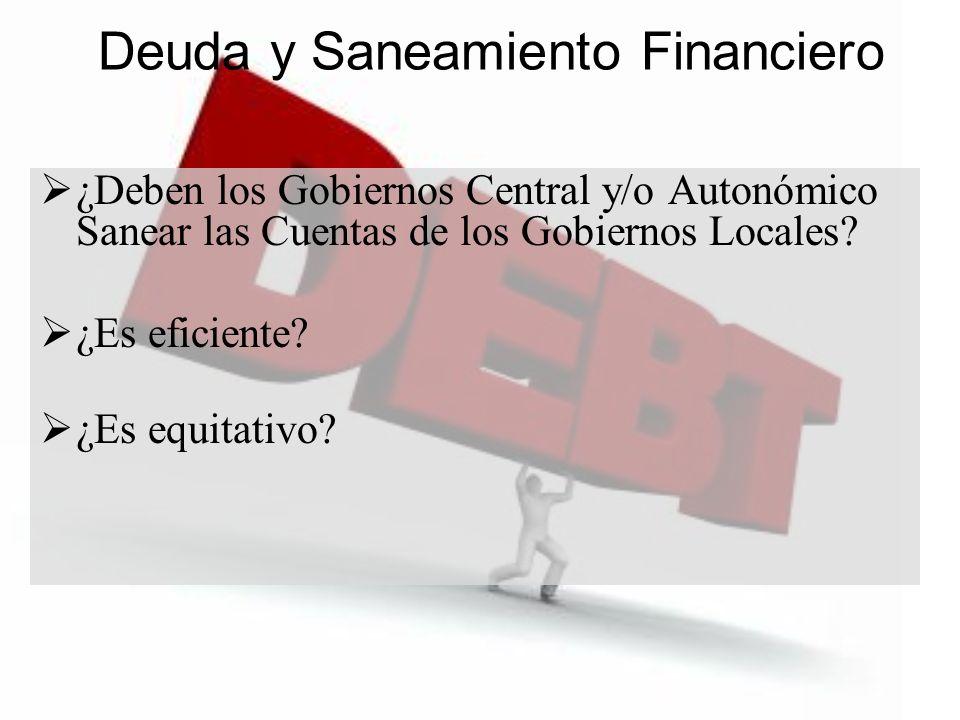 Deuda y Saneamiento Financiero ¿Deben los Gobiernos Central y/o Autonómico Sanear las Cuentas de los Gobiernos Locales? ¿Es eficiente? ¿Es equitativo?