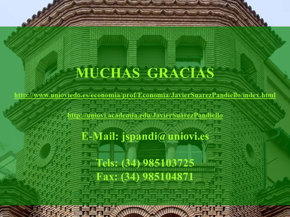 MUCHAS GRACIAS http://www.unioviedo.es/economia/prof/Economia/JavierSuarezPandiello/index.html http://uniovi.academia.edu/JavierSuárezPandiello E-Mail