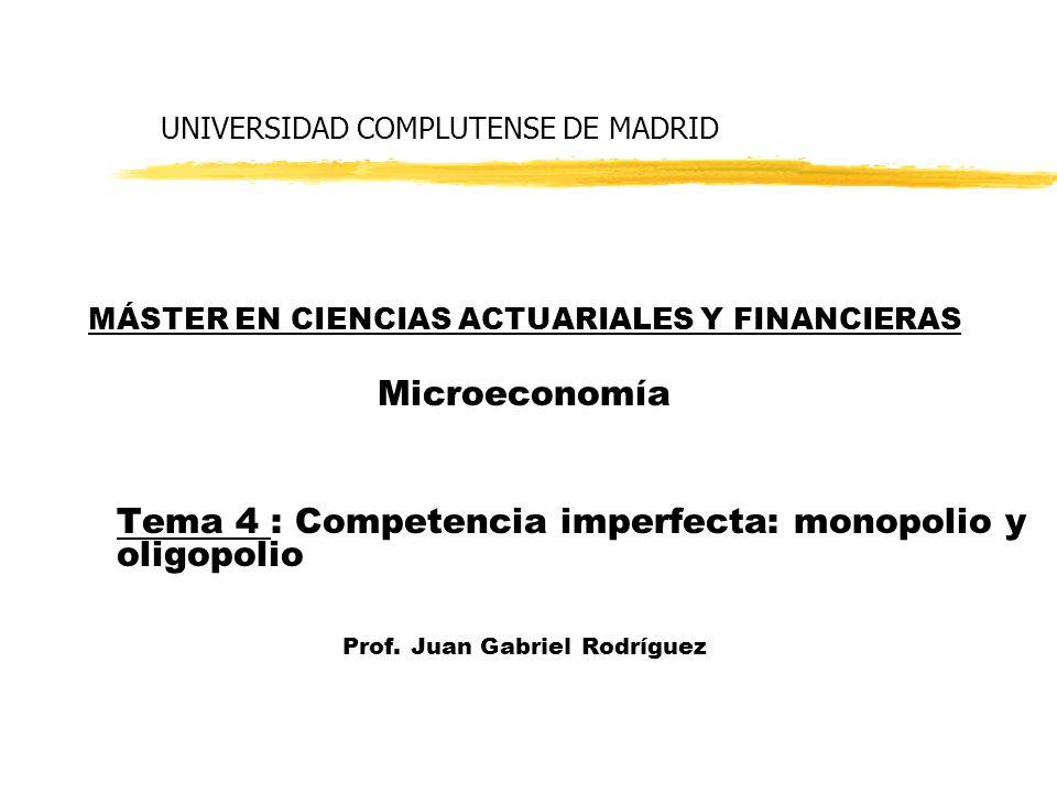 UNIVERSIDAD COMPLUTENSE DE MADRID MÁSTER EN CIENCIAS ACTUARIALES Y FINANCIERAS Microeconomía Tema 4 : Competencia imperfecta: monopolio y oligopolio P