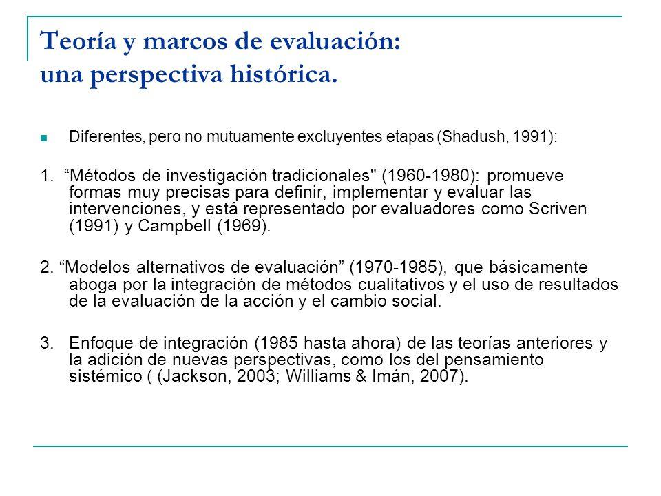 Teoría y marcos de evaluación: una perspectiva histórica. Diferentes, pero no mutuamente excluyentes etapas (Shadush, 1991): 1. Métodos de investigaci