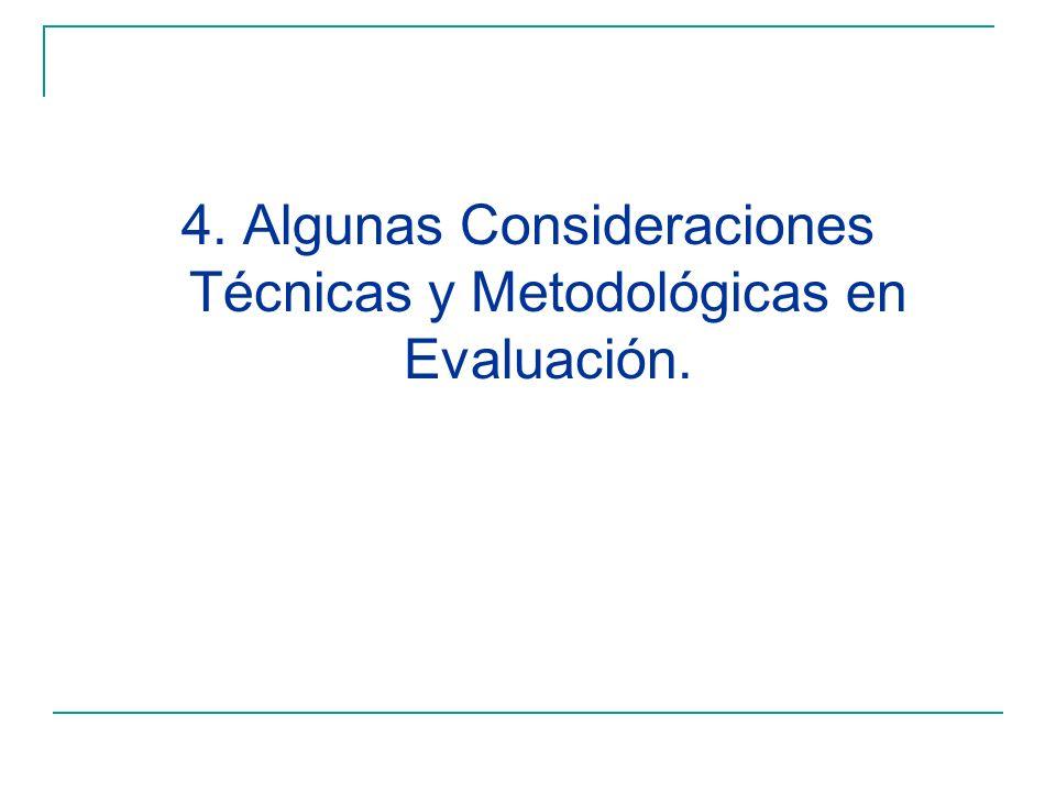 4. Algunas Consideraciones Técnicas y Metodológicas en Evaluación.