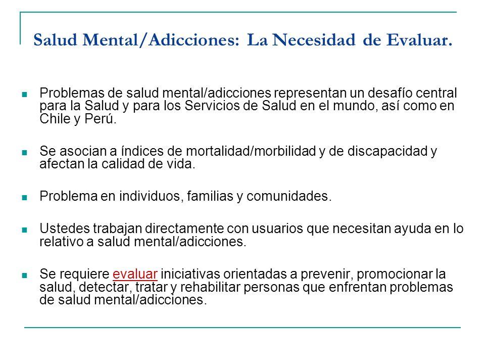 Salud Mental/Adicciones: La Necesidad de Evaluar. Problemas de salud mental/adicciones representan un desafío central para la Salud y para los Servici