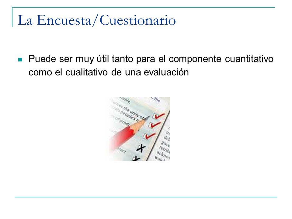 La Encuesta/Cuestionario Puede ser muy útil tanto para el componente cuantitativo como el cualitativo de una evaluación