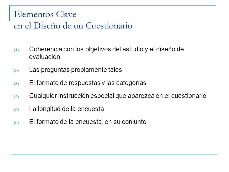 Elementos Clave en el Diseño de un Cuestionario (1) Coherencia con los objetivos del estudio y el diseño de evaluación (2) Las preguntas propiamente t