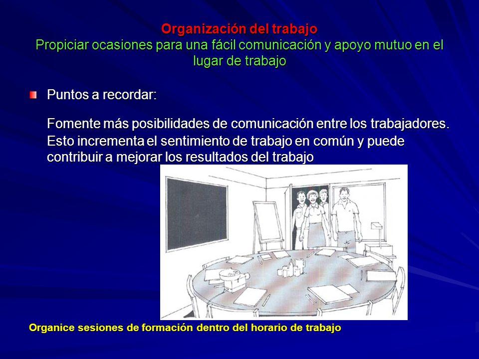 Organización del trabajo Propiciar ocasiones para una fácil comunicación y apoyo mutuo en el lugar de trabajo Organización del trabajo Propiciar ocasi