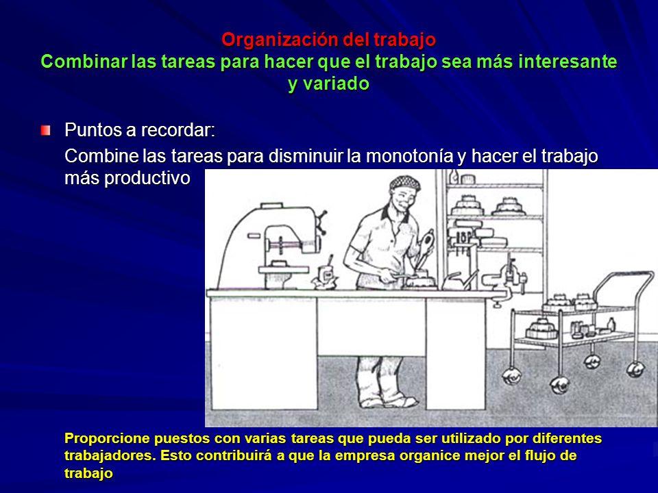 Organización del trabajo Combinar las tareas para hacer que el trabajo sea más interesante y variado Organización del trabajo Combinar las tareas para