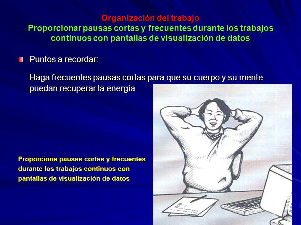 Organización del trabajo Proporcionar pausas cortas y frecuentes durante los trabajos continuos con pantallas de visualización de datos Organización d