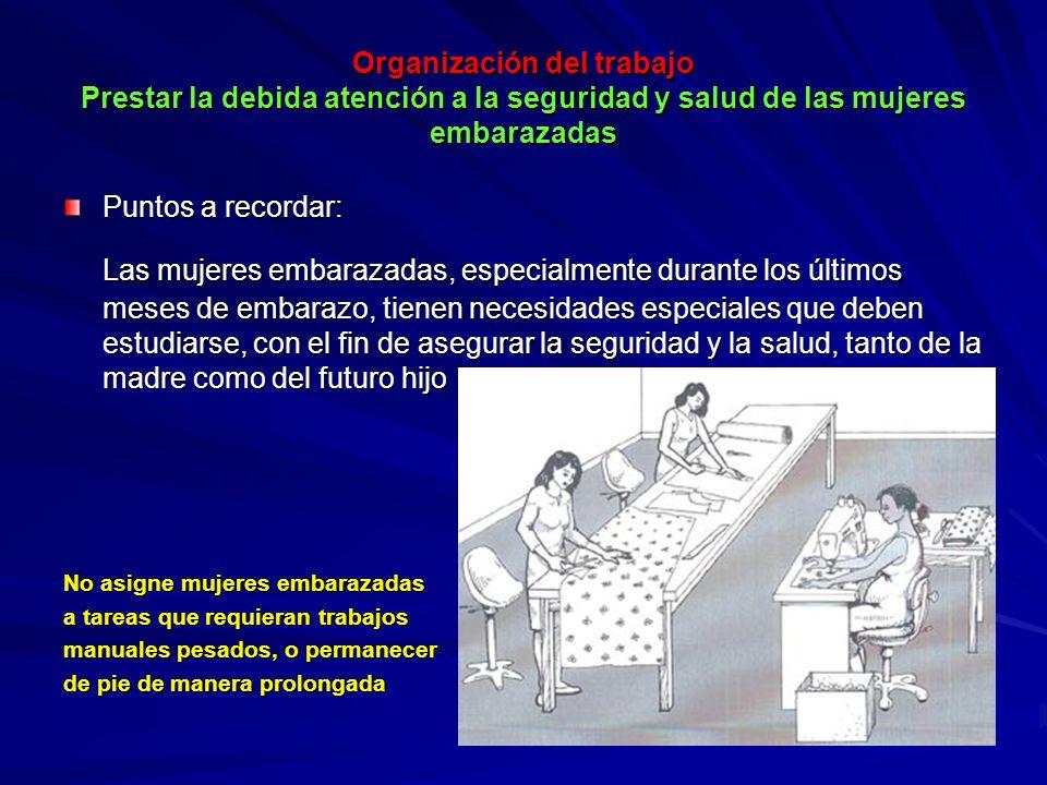 Organización del trabajo Prestar la debida atención a la seguridad y salud de las mujeres embarazadas Organización del trabajo Prestar la debida atenc