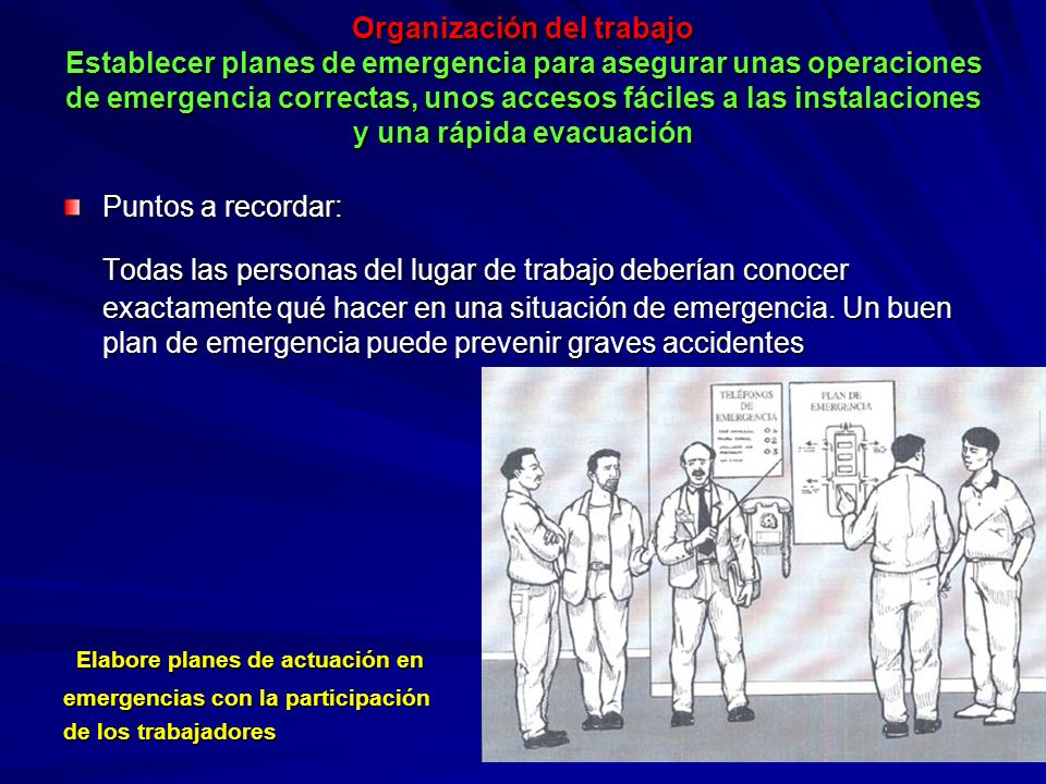 Organización del trabajo Establecer planes de emergencia para asegurar unas operaciones de emergencia correctas, unos accesos fáciles a las instalacio
