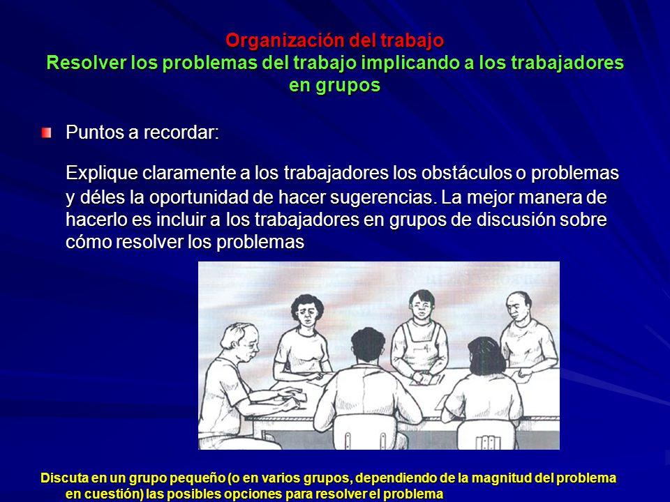 Organización del trabajo Resolver los problemas del trabajo implicando a los trabajadores en grupos Organización del trabajo Resolver los problemas de