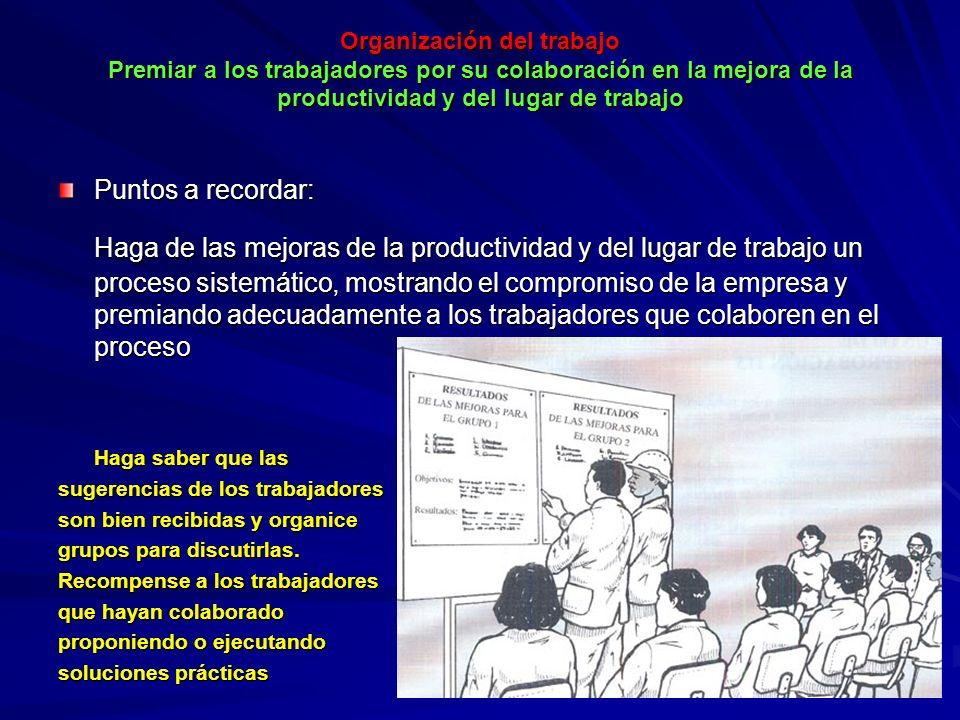 Organización del trabajo Informar frecuentemente a los trabajadores sobre los resultados de su trabajo Organización del trabajo Informar frecuentemente a los trabajadores sobre los resultados de su trabajo Puntos a recordar: Las personas quieren hacer bien su trabajo.