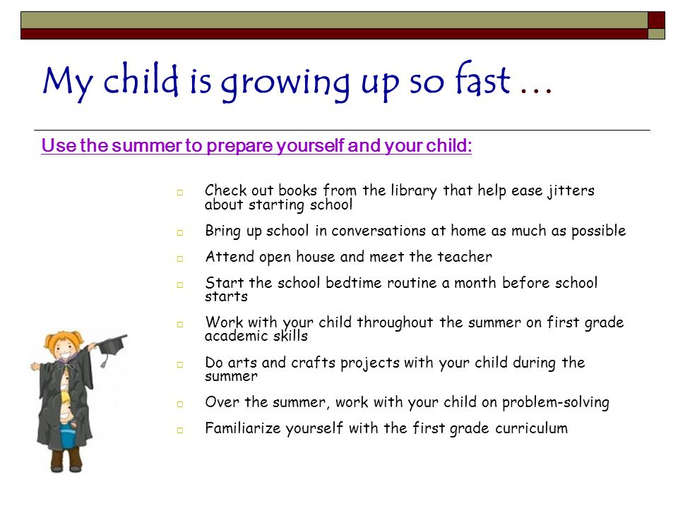 My child is growing up so fast … Use the summer to prepare yourself and your child: Check out books from the library that help ease jitters about star