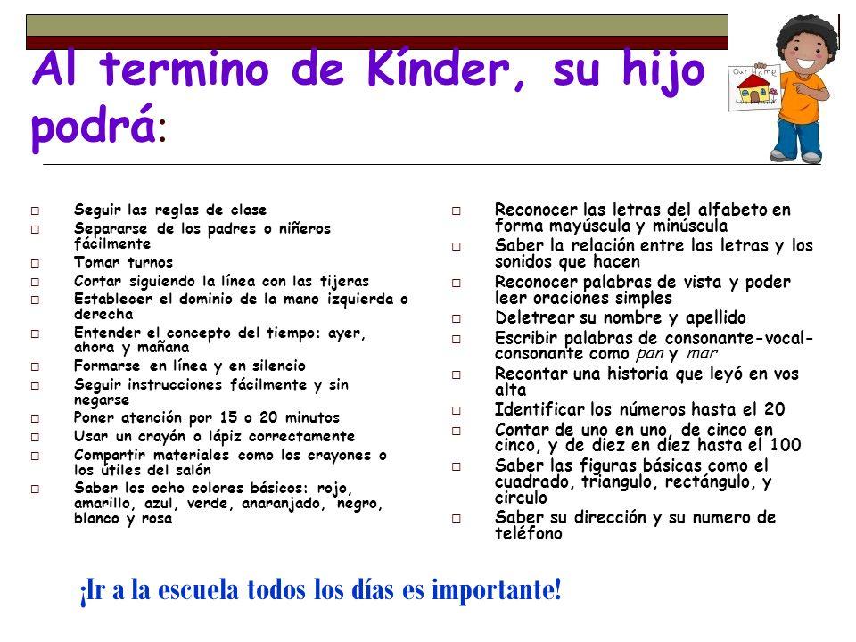 Al termino de Kínder, su hijo podrá : Seguir las reglas de clase Separarse de los padres o niñeros fácilmente Tomar turnos Cortar siguiendo la línea c
