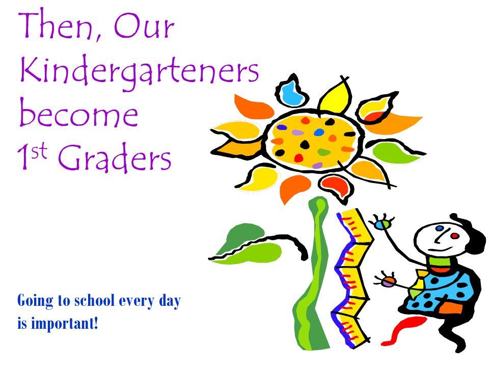 Y luego, los niños de Kínder se convierten en niños del primer grado Ir a la escuela todos los días es importante!
