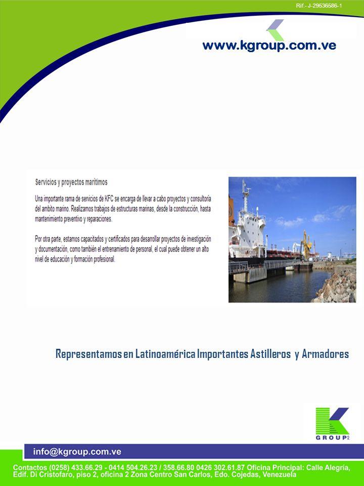 Representamos en Latinoamérica Importantes Astilleros y Armadores www.kgroup.com.ve Rif.- J-29536586-1