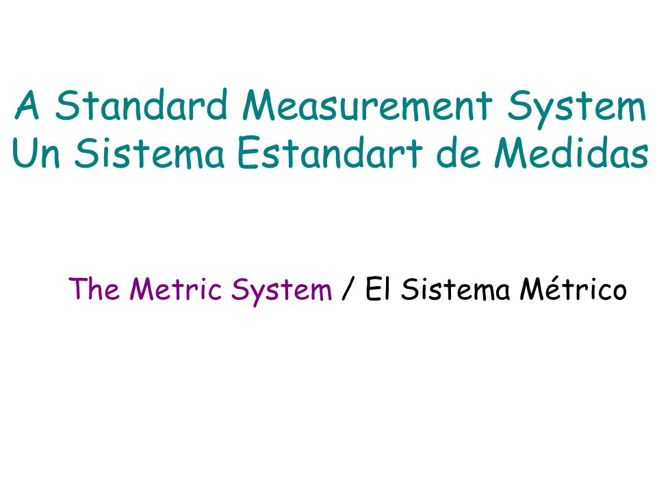 Measurement-A Common Language Médidas – Un lenguaje Común Length