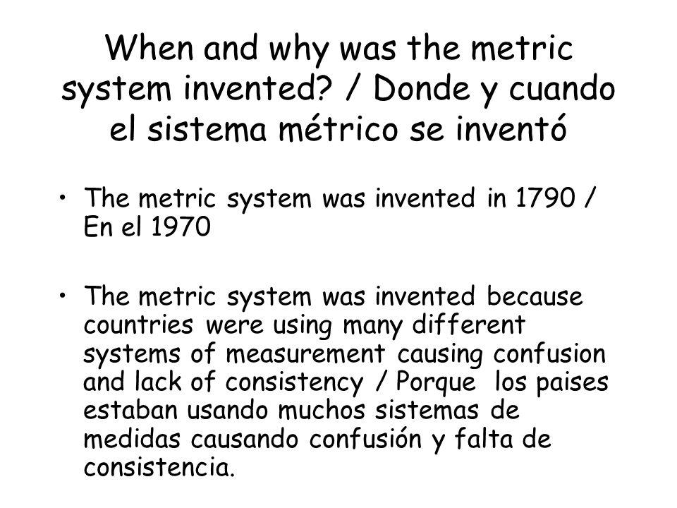 A Standard Measurement System Un Sistema Estandart de Medidas The Metric System / El Sistema Métrico