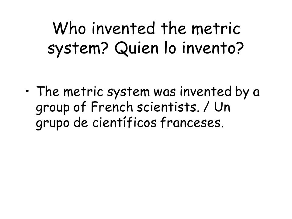 Who invented the metric system.Quien lo invento.