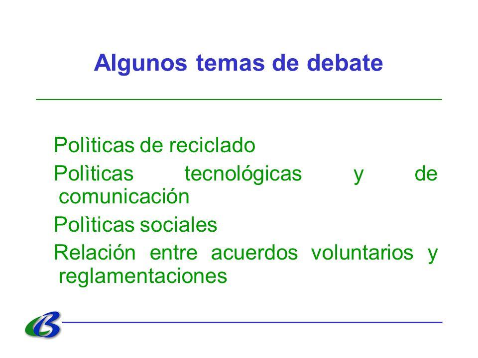 Algunos temas de debate Polìticas de reciclado Polìticas tecnológicas y de comunicación Polìticas sociales Relación entre acuerdos voluntarios y regla
