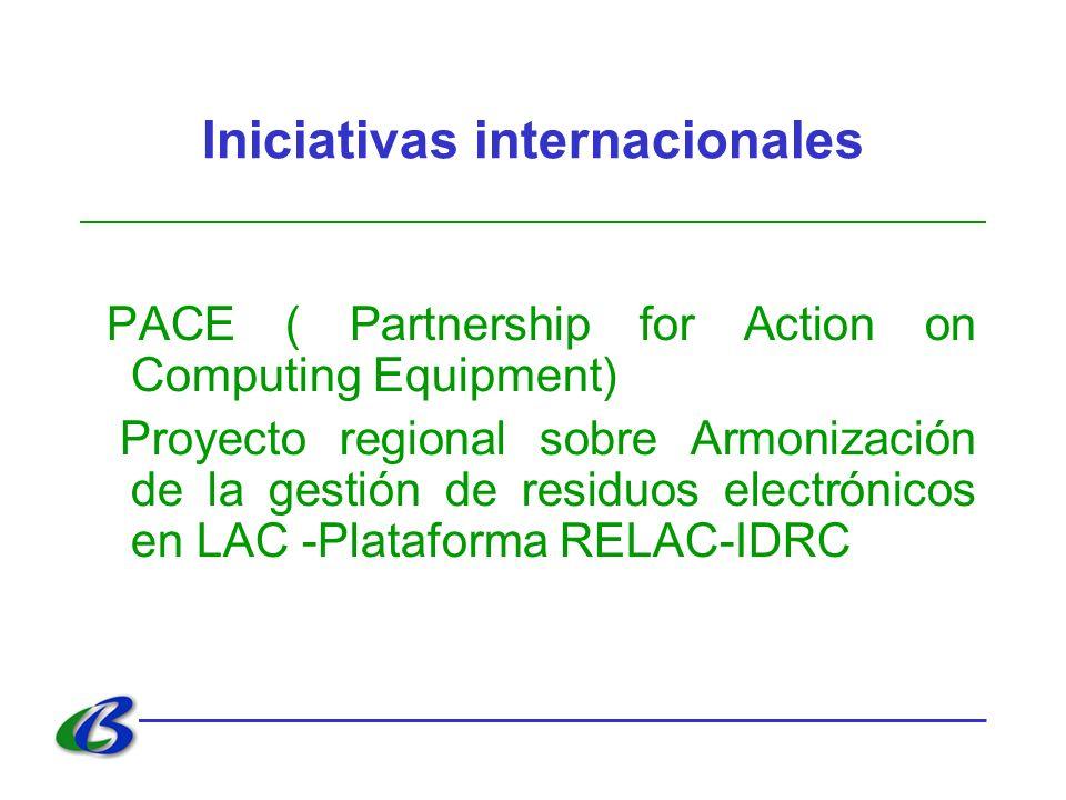 Iniciativas internacionales PACE ( Partnership for Action on Computing Equipment) Proyecto regional sobre Armonización de la gestión de residuos elect