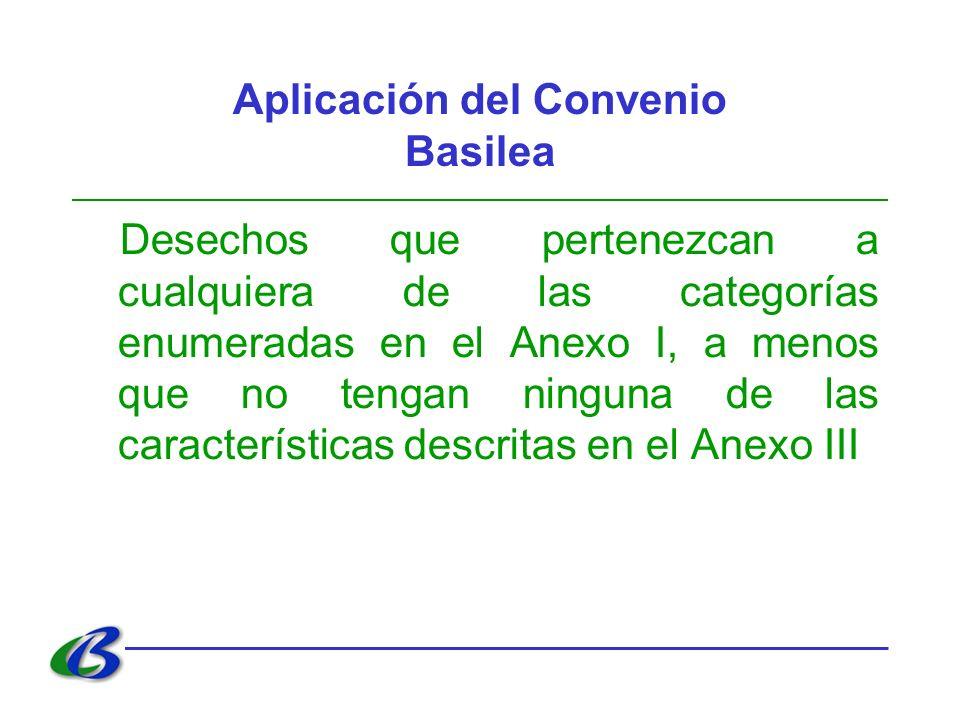 Aplicación del Convenio Basilea Desechos que pertenezcan a cualquiera de las categorías enumeradas en el Anexo I, a menos que no tengan ninguna de las