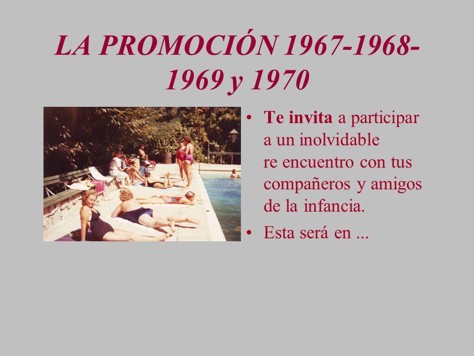 LA PROMOCIÓN 1967-1968- 1969 y 1970 Te invita a participar a un inolvidable re encuentro con tus compañeros y amigos de la infancia. Esta será en...