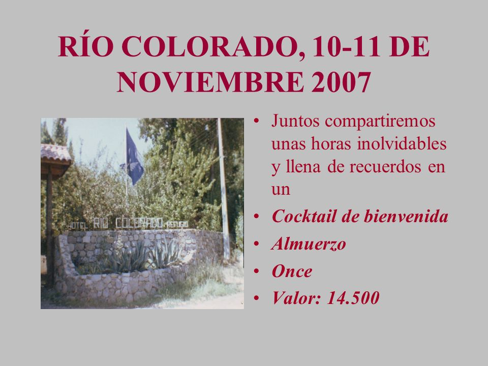 RÍO COLORADO, 10-11 DE NOVIEMBRE 2007 Juntos compartiremos unas horas inolvidables y llena de recuerdos en un Cocktail de bienvenida Almuerzo Once Val