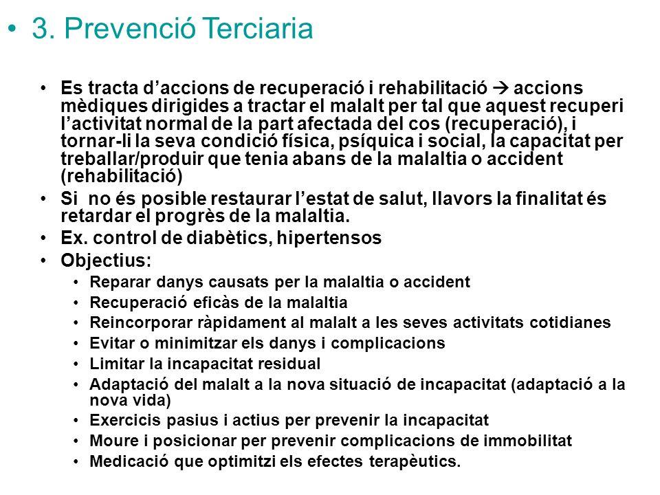 3. Prevenció Terciaria Es tracta daccions de recuperació i rehabilitació accions mèdiques dirigides a tractar el malalt per tal que aquest recuperi la