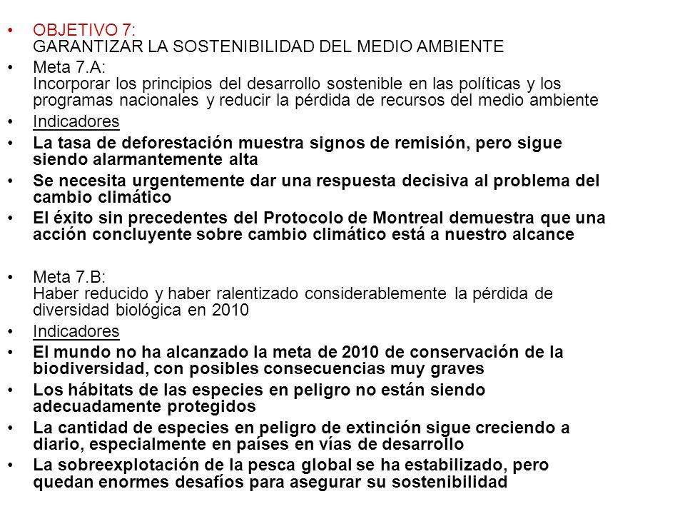 OBJETIVO 7: GARANTIZAR LA SOSTENIBILIDAD DEL MEDIO AMBIENTE Meta 7.A: Incorporar los principios del desarrollo sostenible en las políticas y los progr