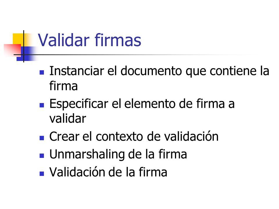 Validar firmas Instanciar el documento que contiene la firma Especificar el elemento de firma a validar Crear el contexto de validación Unmarshaling d