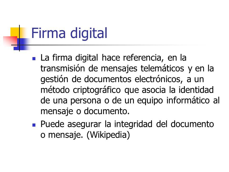 Firma digital La firma digital hace referencia, en la transmisión de mensajes telemáticos y en la gestión de documentos electrónicos, a un método crip