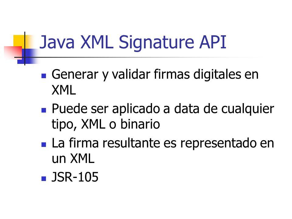 Java XML Signature API Generar y validar firmas digitales en XML Puede ser aplicado a data de cualquier tipo, XML o binario La firma resultante es rep