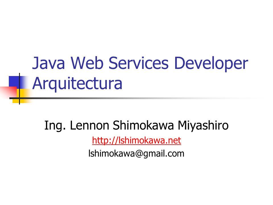 Ing. Lennon Shimokawa Miyashiro http://lshimokawa.net lshimokawa@gmail.com Java Web Services Developer Arquitectura