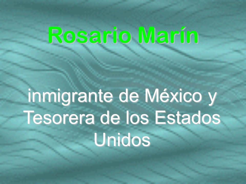 inmigrante de México y Tesorera de los Estados Unidos Rosario Marín