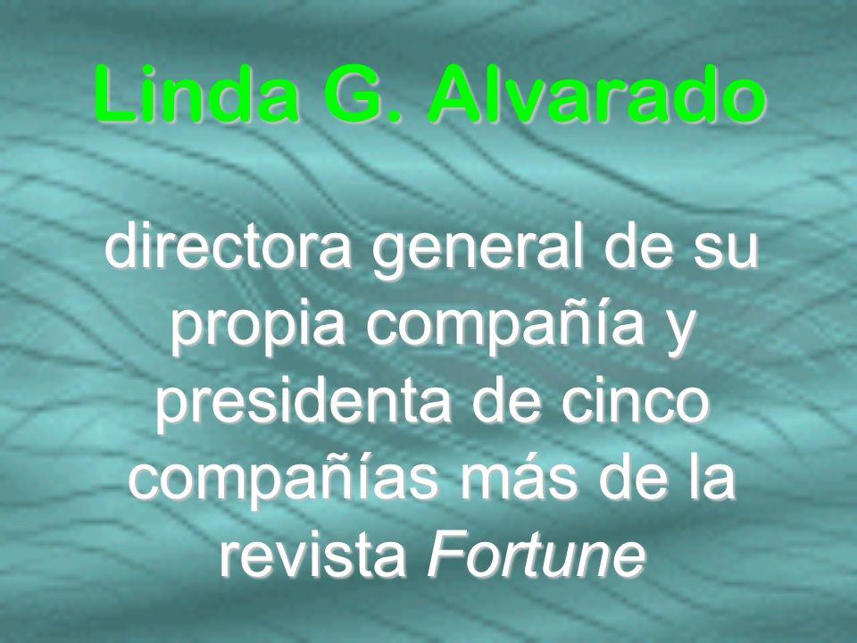 directora general de su propia compañía y presidenta de cinco compañías más de la revista Fortune Linda G. Alvarado