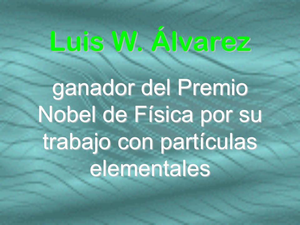 ganador del Premio Nobel de Física por su trabajo con partículas elementales Luis W. Álvarez