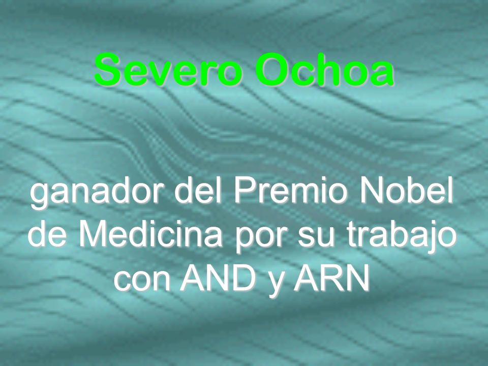 ganador del Premio Nobel de Medicina por su trabajo con AND y ARN Severo Ochoa