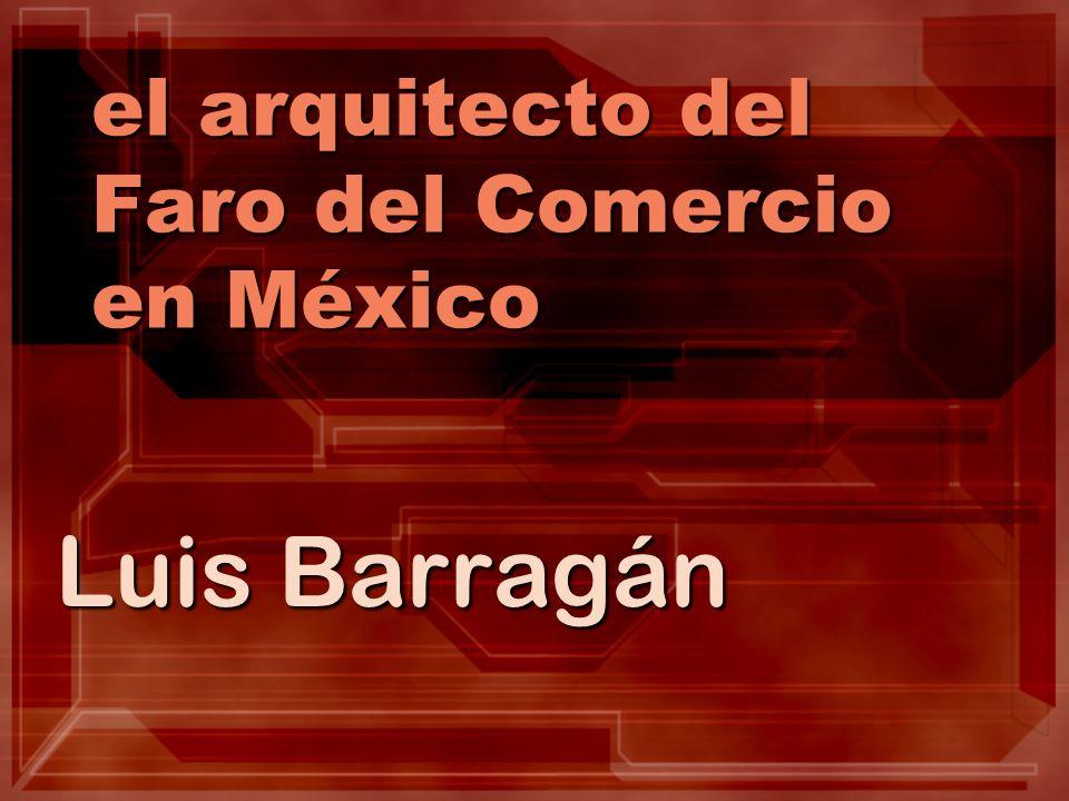 el arquitecto del Faro del Comercio en México Luis Barragán